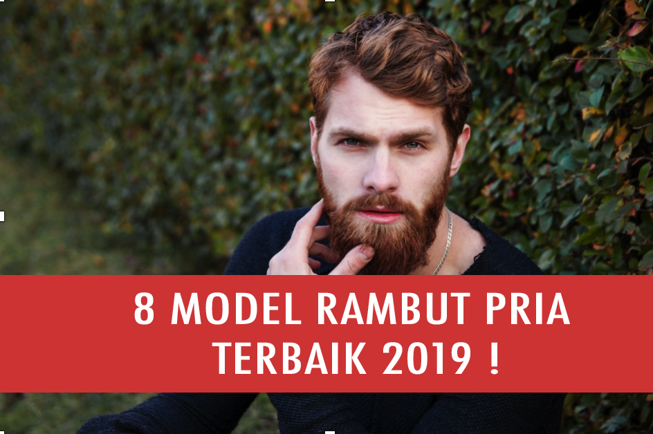 8 Model Rambut Pria Terbaik 2019 Geekpomade